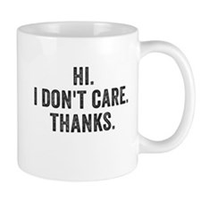 Hi. I Don't Care. Thanks. Mugs