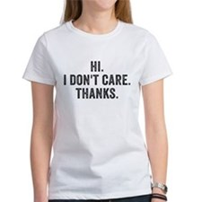 Hi. I Don't Care. Thanks. T-Shirt