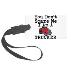 You Cant Scare Me I Am A Trucker Luggage Tag