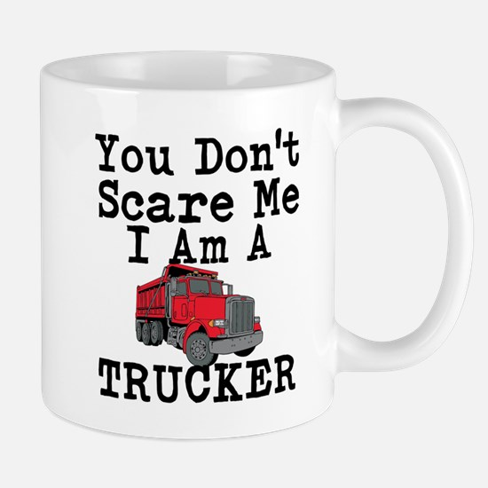 You Cant Scare Me I Am A Trucker Mugs
