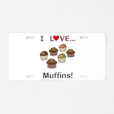 I Love Muffins Aluminum License Plate