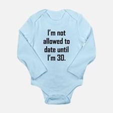 Im Not Allowed To Date Until Im 30 Body Suit