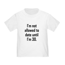 Im Not Allowed To Date Until Im 30 T-Shirt