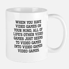 When You Have Video Games On Your Mind Mugs