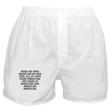 When You Have Wrestling On Your Mind Boxer Shorts