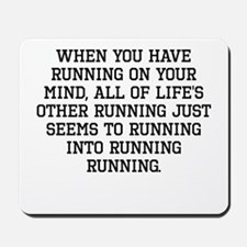 When You Have Running On Your Mind Mousepad