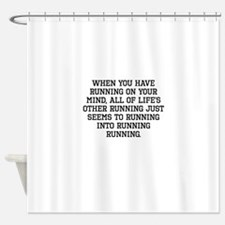 When You Have Running On Your Mind Shower Curtain