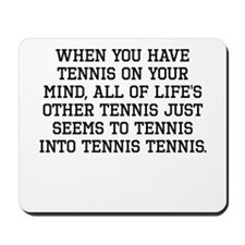 When You Have Tennis On Your Mind Mousepad
