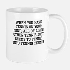 When You Have Tennis On Your Mind Mugs