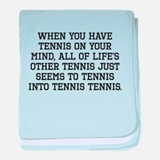 When You Have Tennis On Your Mind baby blanket