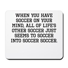 When You Have Soccer On Your Mind Mousepad