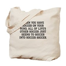 When You Have Soccer On Your Mind Tote Bag