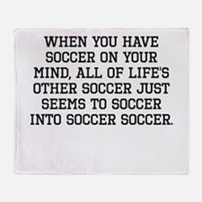 When You Have Soccer On Your Mind Throw Blanket