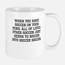 When You Have Soccer On Your Mind Mugs
