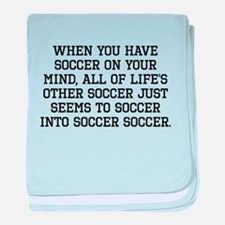 When You Have Soccer On Your Mind baby blanket