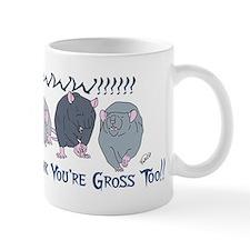 You're Gross Too! Mug