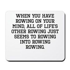 When You Have Rowing On Your Mind Mousepad