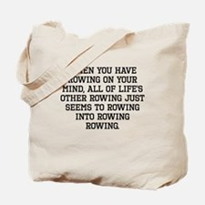 When You Have Rowing On Your Mind Tote Bag