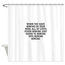 When You Have Rowing On Your Mind Shower Curtain