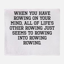 When You Have Rowing On Your Mind Throw Blanket