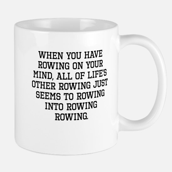 When You Have Rowing On Your Mind Mugs