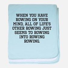 When You Have Rowing On Your Mind baby blanket