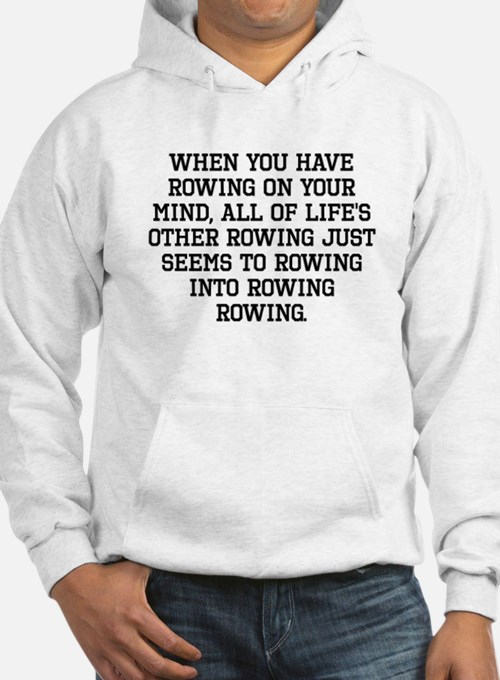 When You Have Rowing On Your Mind Hoodie