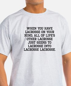 When You Have Lacrosse On Your Mind T-Shirt