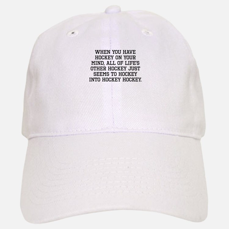 When You Have Hockey On Your Mind Baseball Baseball Baseball Cap