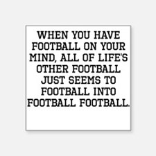 When You Have Football On Your Mind Sticker