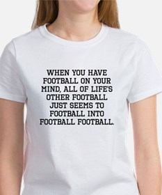 When You Have Football On Your Mind T-Shirt