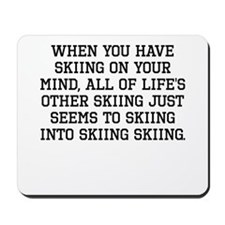 When You Have Skiing On Your Mind Mousepad