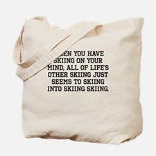 When You Have Skiing On Your Mind Tote Bag