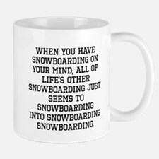 When You Have Snowboarding On Your Mind Mugs