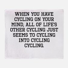 When You Have Cycling On Your Mind Throw Blanket