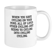 When You Have Cycling On Your Mind Mugs