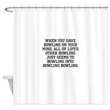 When You Have Bowling On Your Mind Shower Curtain