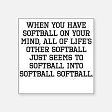 When You Have Softball On Your Mind Sticker