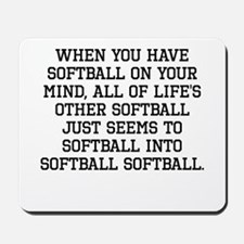 When You Have Softball On Your Mind Mousepad