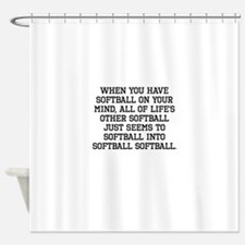 When You Have Softball On Your Mind Shower Curtain