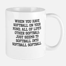 When You Have Softball On Your Mind Mugs