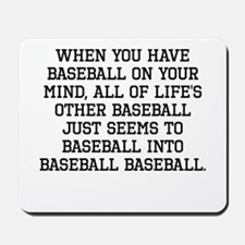 When You Have Baseball On Your Mind Mousepad