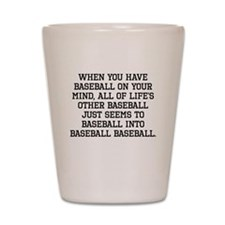 When You Have Baseball On Your Mind Shot Glass