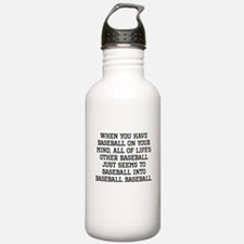 When You Have Baseball On Your Mind Water Bottle