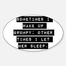 Sometimes I Wake Up Grumpy - Her Decal