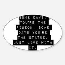 Some Days Youre The Pigeon Decal