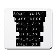 Some Cause Happiness Wherever They Go Mousepad