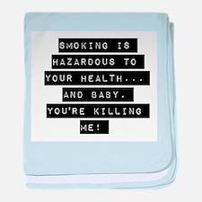 Smoking Is Hazardous To Your Health baby blanket
