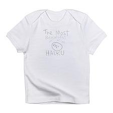 The Most Beautiful HAIKU Infant T-Shirt