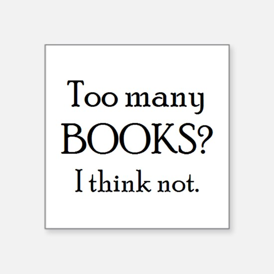 "too many books Square Sticker 3"" x 3"""
